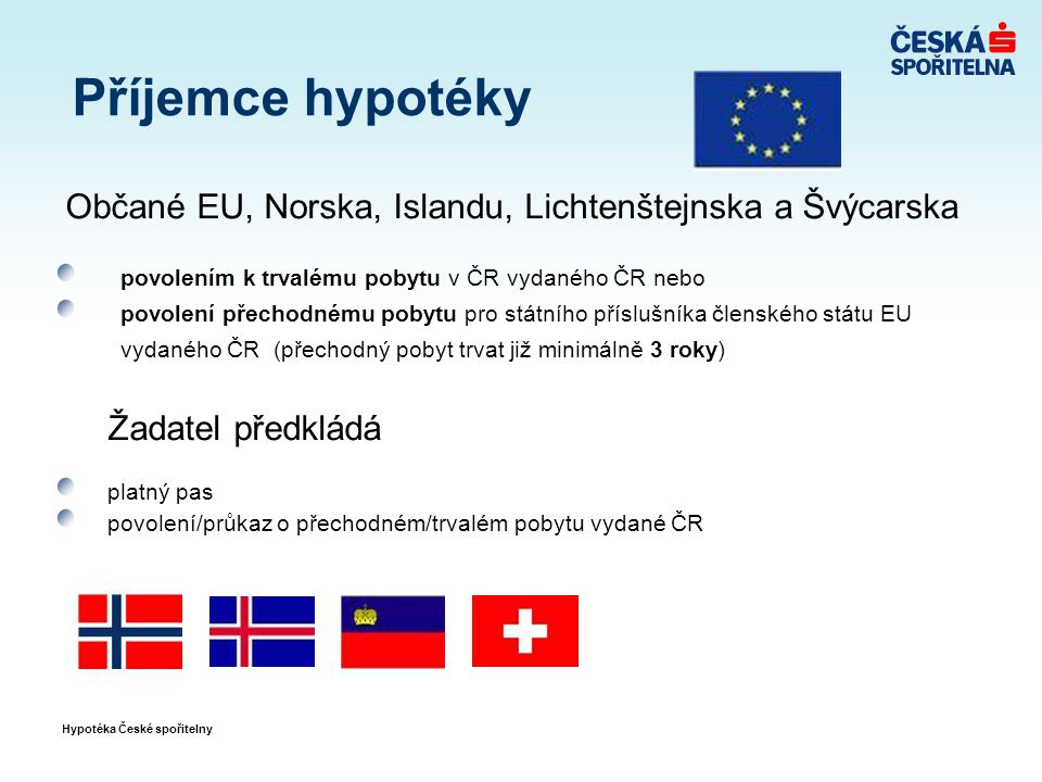 Příjemce hypotéky Občané EU, Norska, Islandu, Lichtenštejnska a Švýcarska. povolením k trvalému pobytu v ČR vydaného ČR nebo.