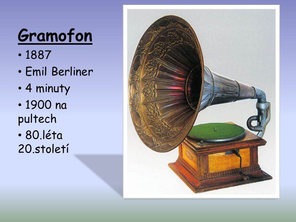 Gramofon 1887 Emil Berliner 4 minuty 1900 na pultech