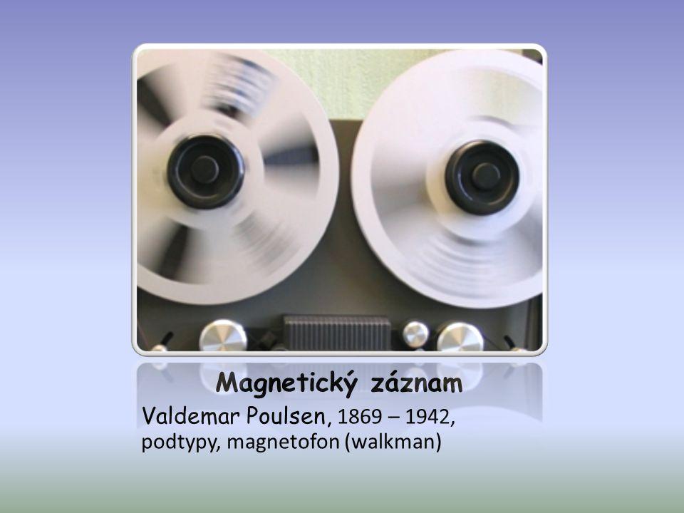 Magnetický záznam Valdemar Poulsen, 1869 – 1942, podtypy, magnetofon (walkman)