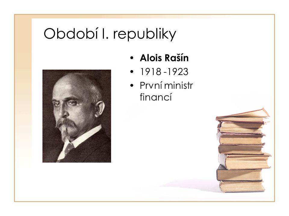 Období I. republiky Alois Rašín 1918 -1923 První ministr financí