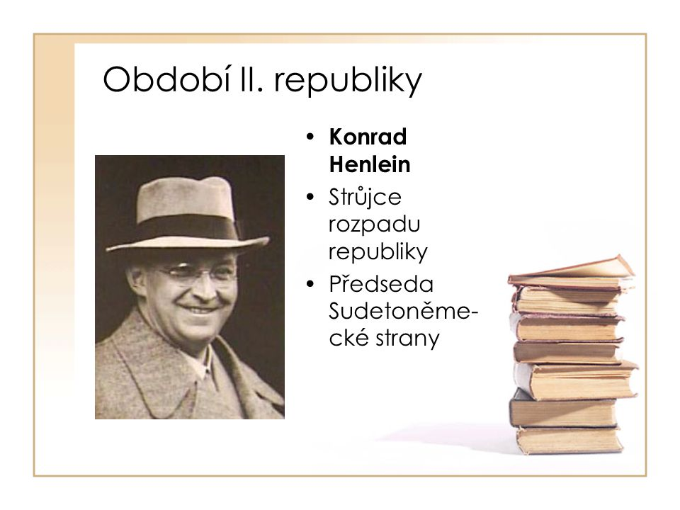 Období II. republiky Konrad Henlein Strůjce rozpadu republiky