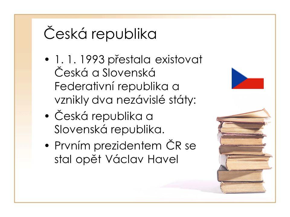 Česká republika 1. 1. 1993 přestala existovat Česká a Slovenská Federativní republika a vznikly dva nezávislé státy: