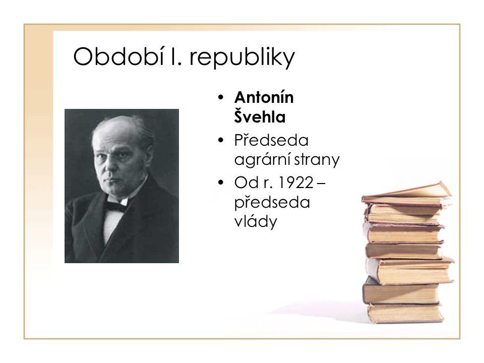 Období I. republiky Antonín Švehla Předseda agrární strany