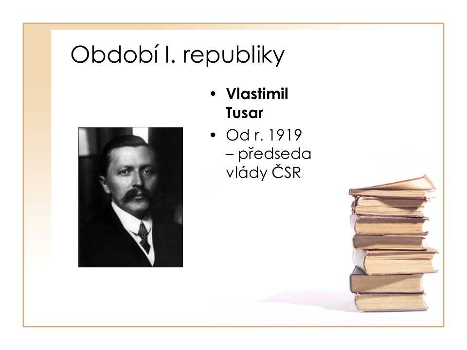 Období I. republiky Vlastimil Tusar Od r. 1919 – předseda vlády ČSR