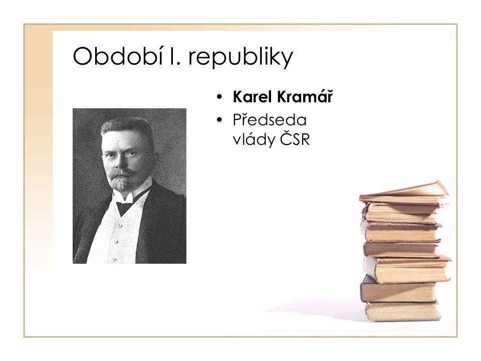 Období I. republiky Karel Kramář Předseda vlády ČSR
