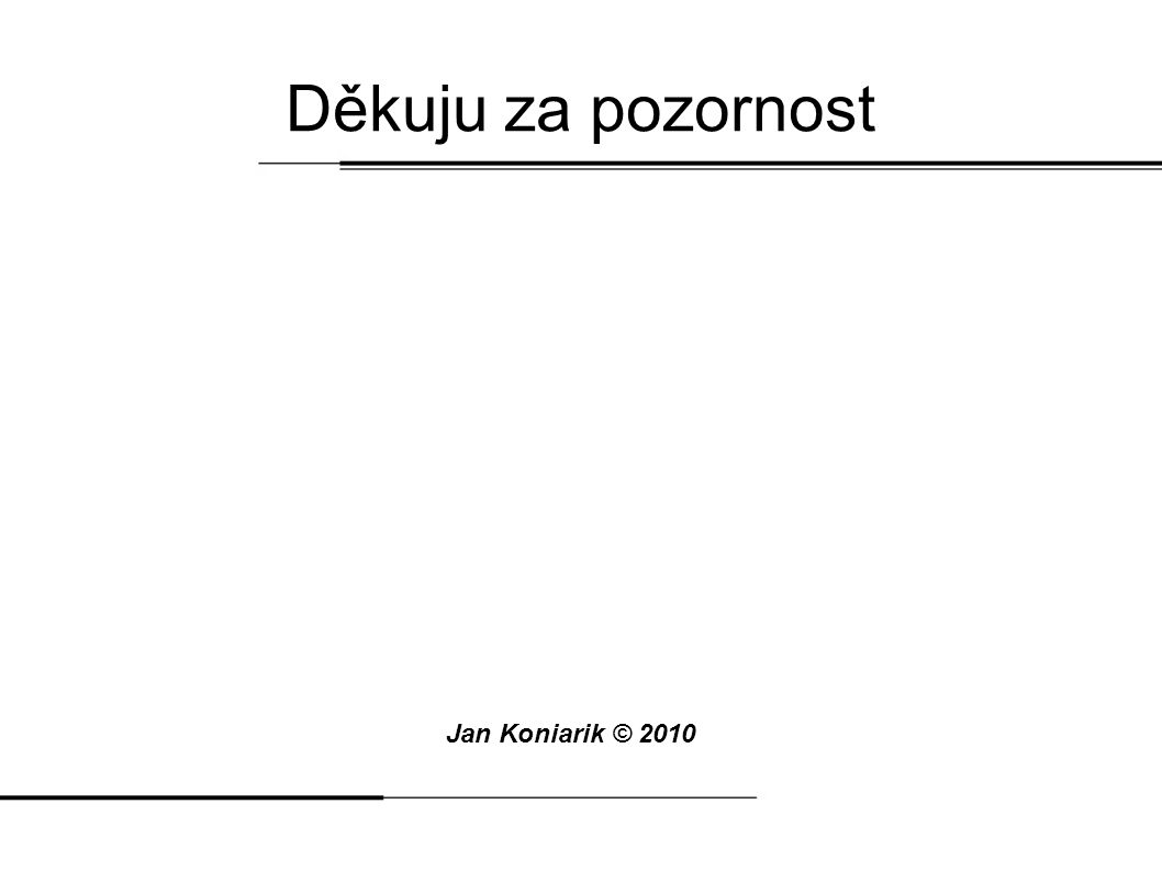 Děkuju za pozornost Jan Koniarik © 2010