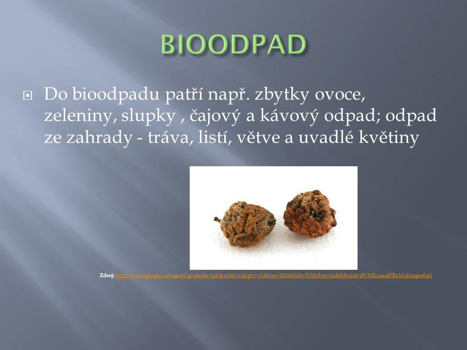 BIOODPAD Do bioodpadu patří např. zbytky ovoce, zeleniny, slupky , čajový a kávový odpad; odpad ze zahrady - tráva, listí, větve a uvadlé květiny.