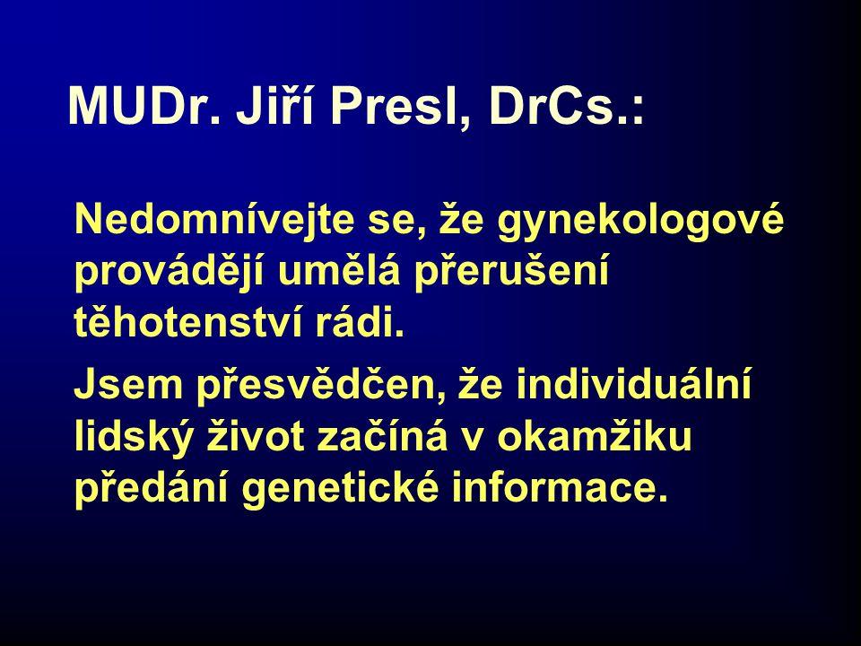 MUDr. Jiří Presl, DrCs.: Nedomnívejte se, že gynekologové provádějí umělá přerušení těhotenství rádi.