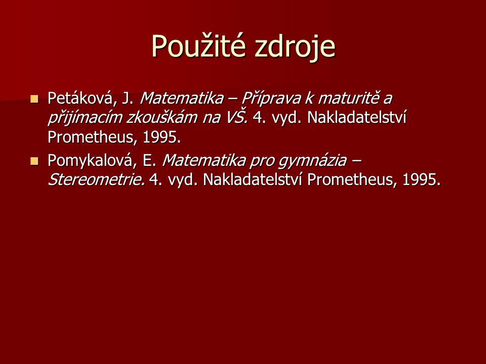 Použité zdroje Petáková, J. Matematika – Příprava k maturitě a přijímacím zkouškám na VŠ. 4. vyd. Nakladatelství Prometheus, 1995.