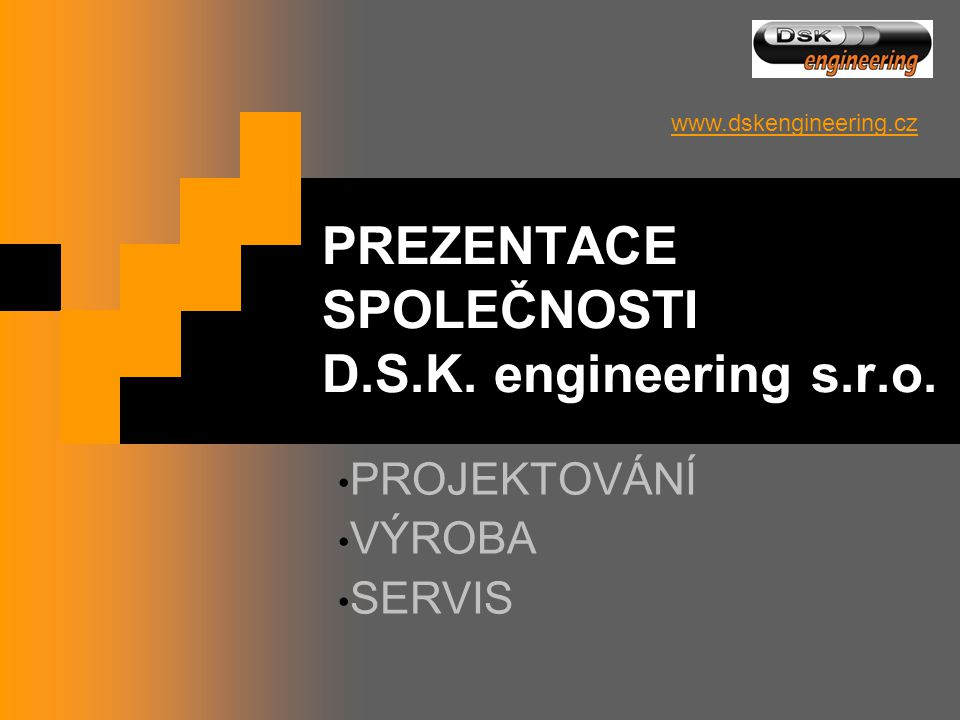 PREZENTACE SPOLEČNOSTI D.S.K. engineering s.r.o.