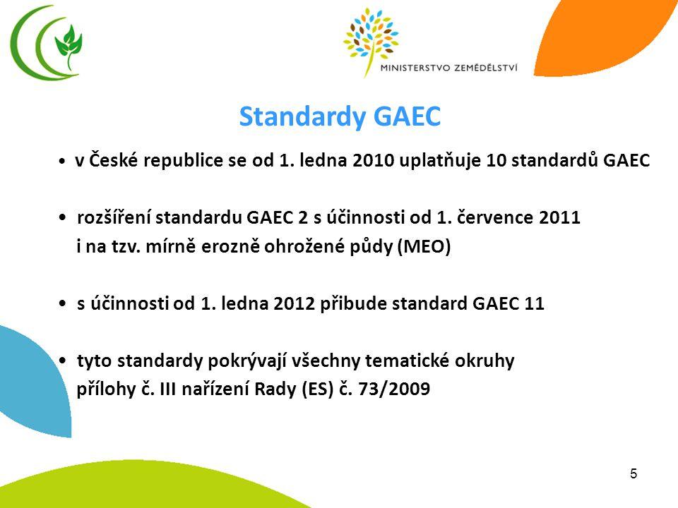 Standardy GAEC v České republice se od 1. ledna 2010 uplatňuje 10 standardů GAEC. rozšíření standardu GAEC 2 s účinnosti od 1. července 2011.