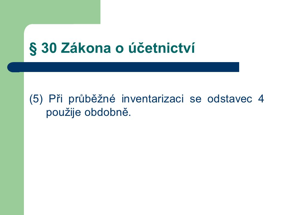 § 30 Zákona o účetnictví (5) Při průběžné inventarizaci se odstavec 4 použije obdobně.