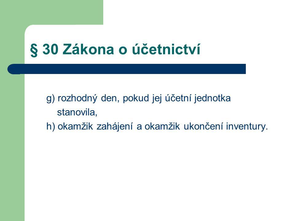 § 30 Zákona o účetnictví g) rozhodný den, pokud jej účetní jednotka