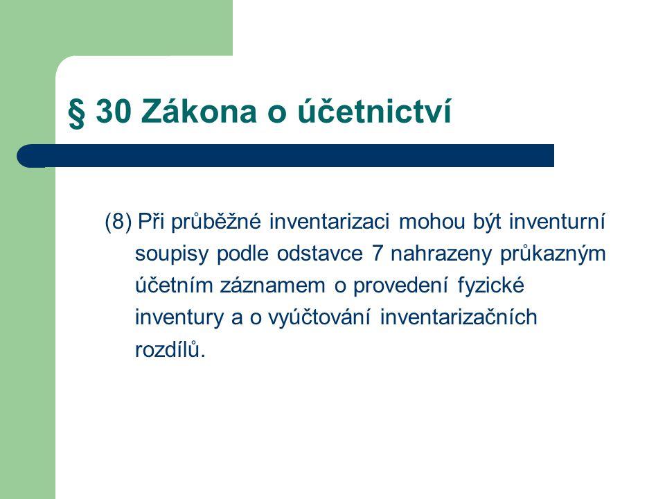§ 30 Zákona o účetnictví (8) Při průběžné inventarizaci mohou být inventurní. soupisy podle odstavce 7 nahrazeny průkazným.