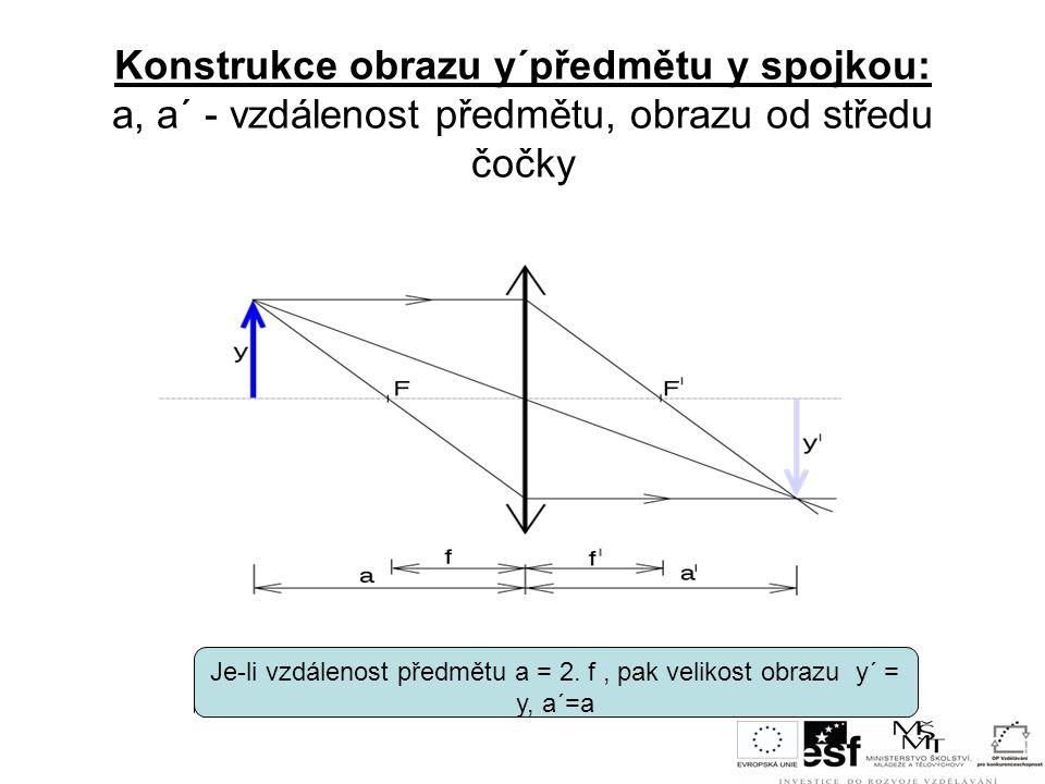 Je-li vzdálenost předmětu a = 2. f , pak velikost obrazu y´ = y, a´=a