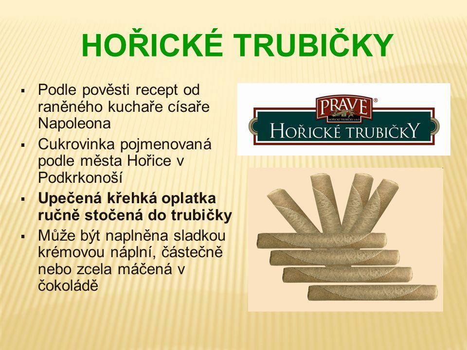 HOŘICKÉ TRUBIČKY Podle pověsti recept od raněného kuchaře císaře Napoleona. Cukrovinka pojmenovaná podle města Hořice v Podkrkonoší.
