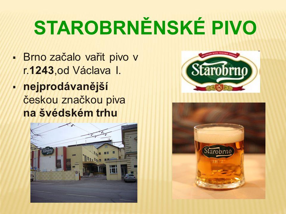 STAROBRNĚNSKÉ PIVO Brno začalo vařit pivo v r.1243,od Václava I.