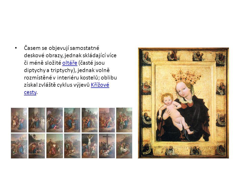 Časem se objevují samostatné deskové obrazy, jednak skládající více či méně složité oltáře (časté jsou diptychy a triptychy), jednak volně rozmístěné v interiéru kostelů; oblibu získal zvláště cyklus výjevů Křížové cesty.