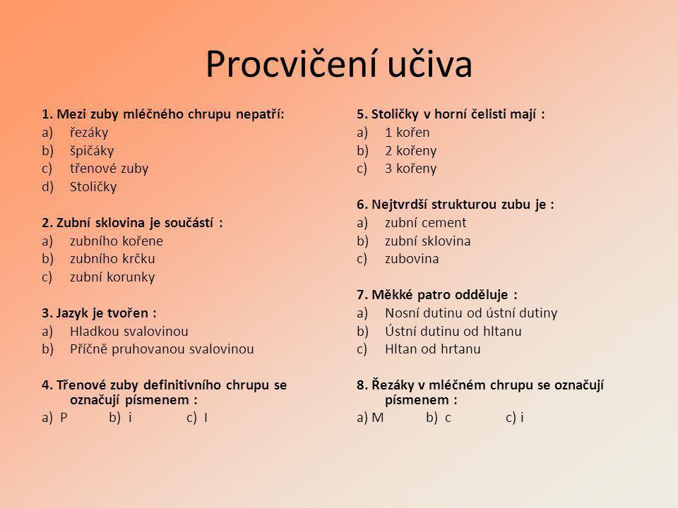 Procvičení učiva 1. Mezi zuby mléčného chrupu nepatří: řezáky špičáky