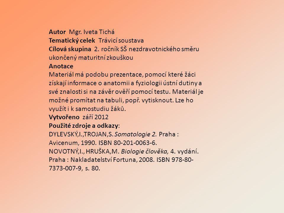 Autor Mgr. Iveta Tichá Tematický celek Trávicí soustava. Cílová skupina 2. ročník SŠ nezdravotnického směru ukončený maturitní zkouškou.