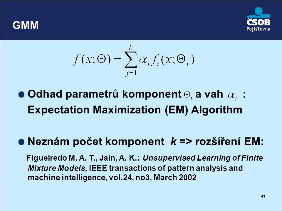 GMM Odhad parametrů komponent a vah : Expectation Maximization (EM) Algorithm. Neznám počet komponent k => rozšíření EM: