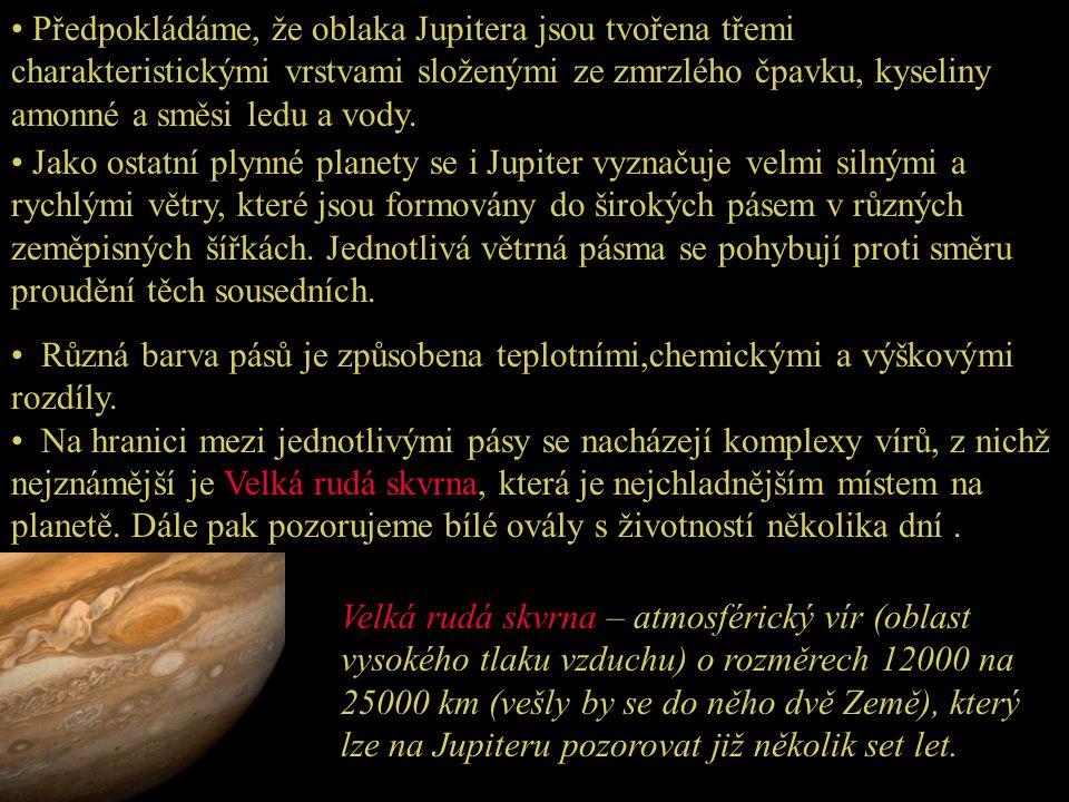 • Předpokládáme, že oblaka Jupitera jsou tvořena třemi charakteristickými vrstvami složenými ze zmrzlého čpavku, kyseliny amonné a směsi ledu a vody.