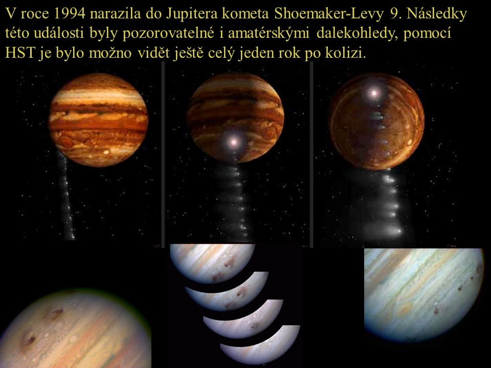 V roce 1994 narazila do Jupitera kometa Shoemaker-Levy 9