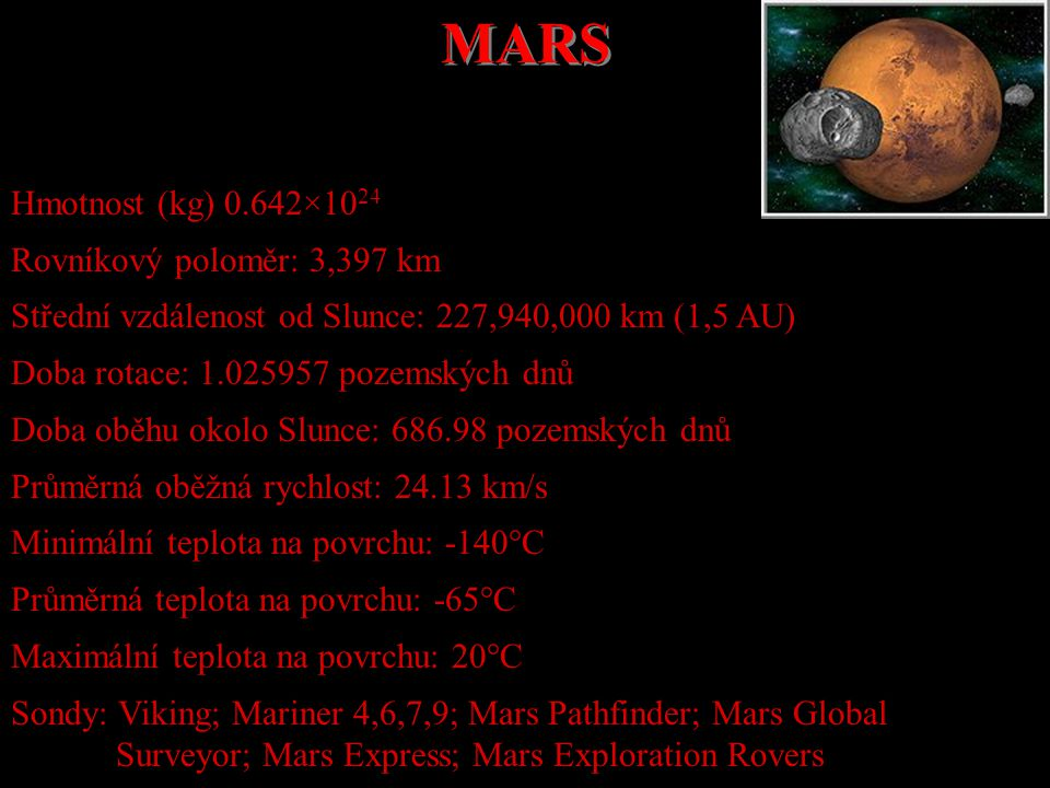 MARS Hmotnost (kg) 0.642×1024 Rovníkový poloměr: 3,397 km
