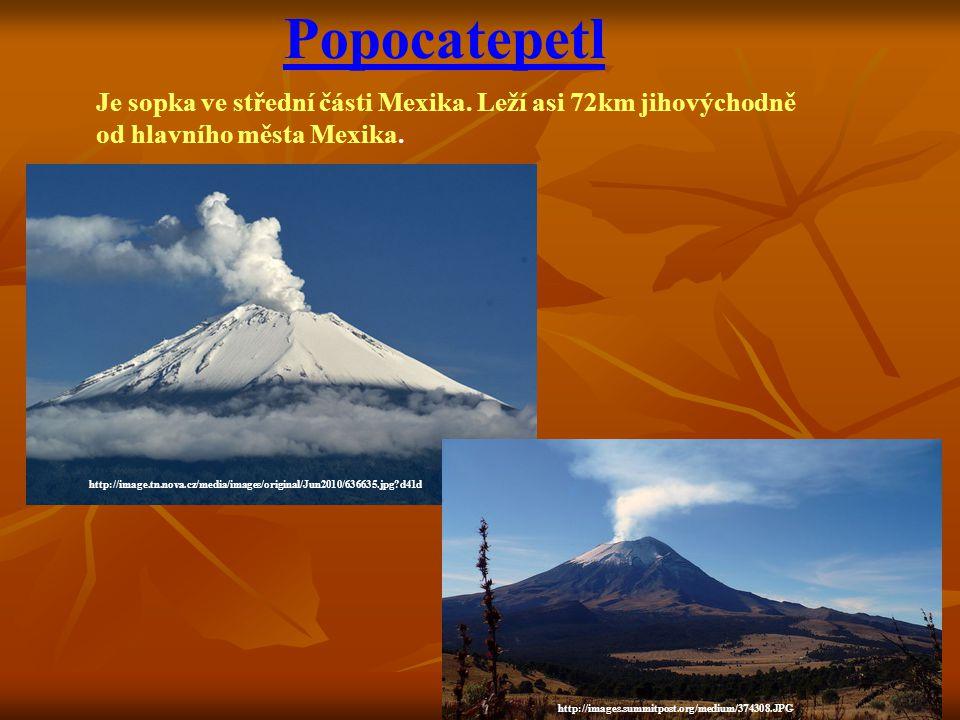 Popocatepetl Je sopka ve střední části Mexika. Leží asi 72km jihovýchodně. od hlavního města Mexika.