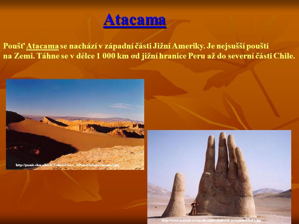 Atacama . Poušť Atacama se nachází v západní části Jižní Ameriky. Je nejsušší pouští.