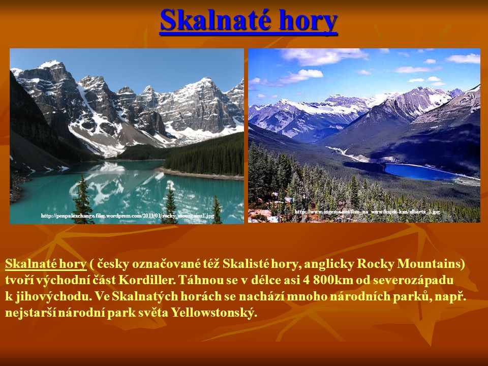 Skalnaté hory http://www.ingema.net/foto_na_www/hajek-kan/alberta_1.jpg. http://penpalexchange.files.wordpress.com/2011/01/rocky_mountains1.jpg.