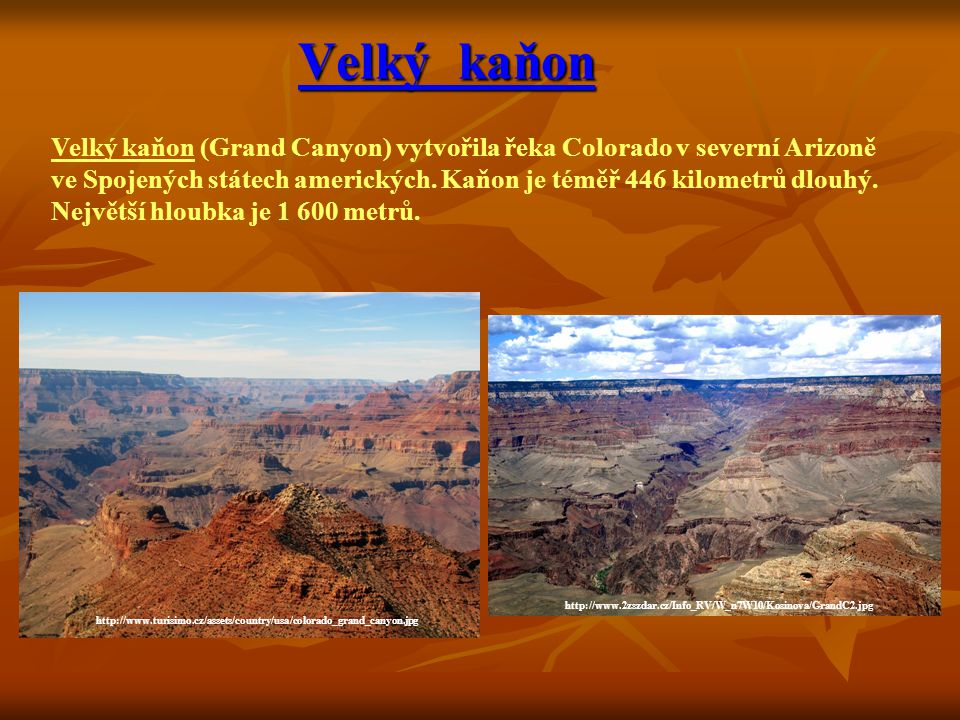 Velký kaňon Velký kaňon (Grand Canyon) vytvořila řeka Colorado v severní Arizoně.