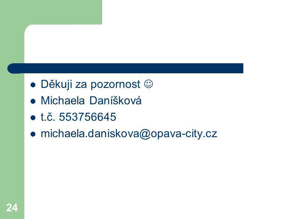 Děkuji za pozornost  Michaela Daníšková t.č. 553756645 michaela.daniskova@opava-city.cz