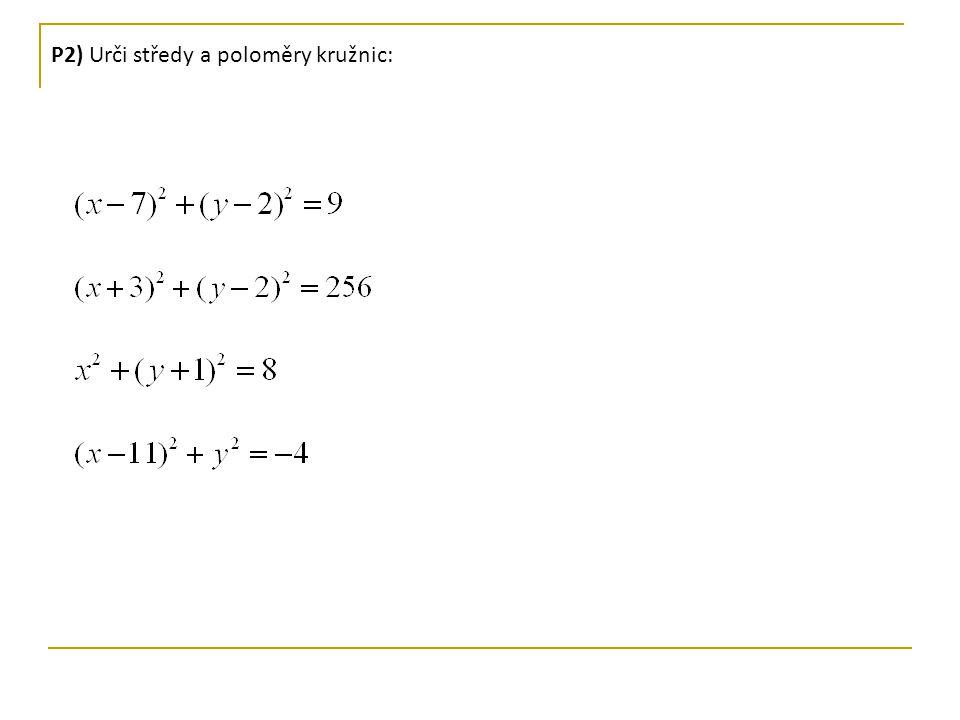 P2) Urči středy a poloměry kružnic: