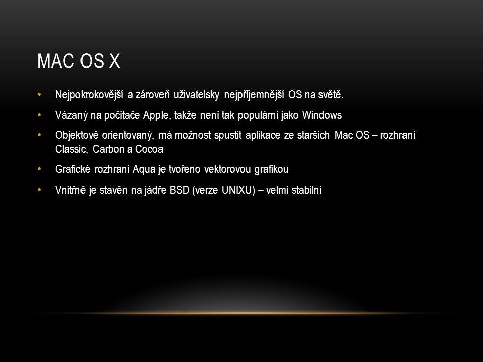 Mac os x Nejpokrokovější a zároveň uživatelsky nejpříjemnější OS na světě. Vázaný na počítače Apple, takže není tak populární jako Windows.