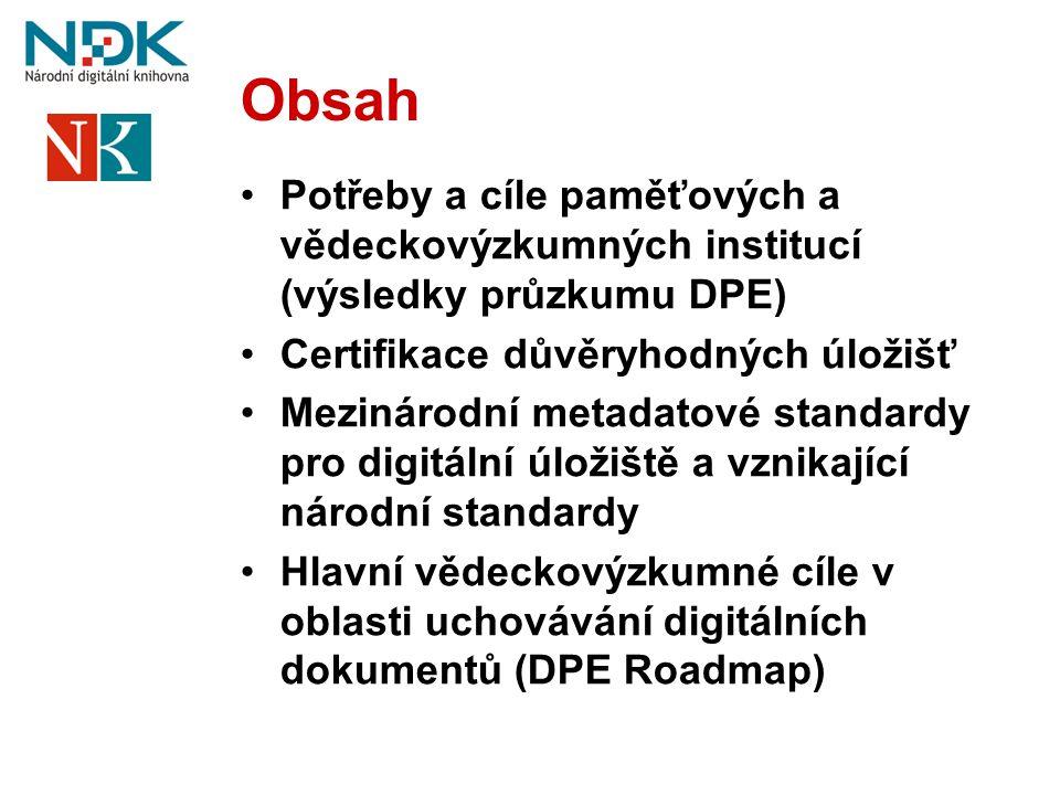 Obsah Potřeby a cíle paměťových a vědeckovýzkumných institucí (výsledky průzkumu DPE) Certifikace důvěryhodných úložišť.