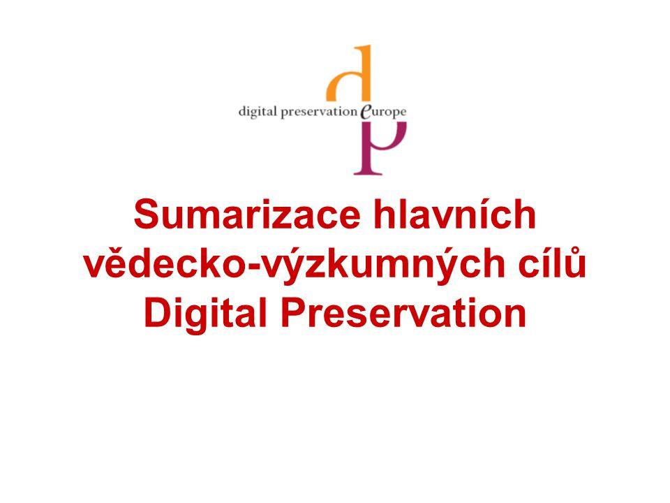 Sumarizace hlavních vědecko-výzkumných cílů Digital Preservation
