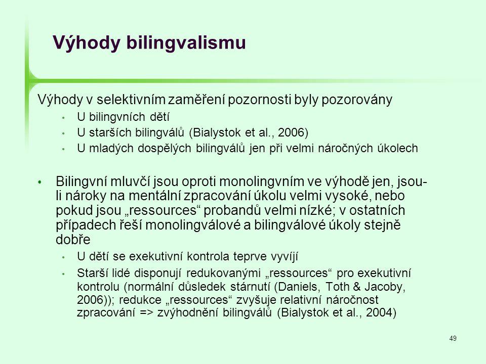 Výhody bilingvalismu Výhody v selektivním zaměření pozornosti byly pozorovány. U bilingvních dětí.