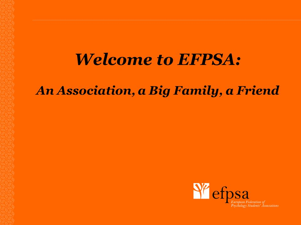 Welcome to EFPSA: An Association, a Big Family, a Friend