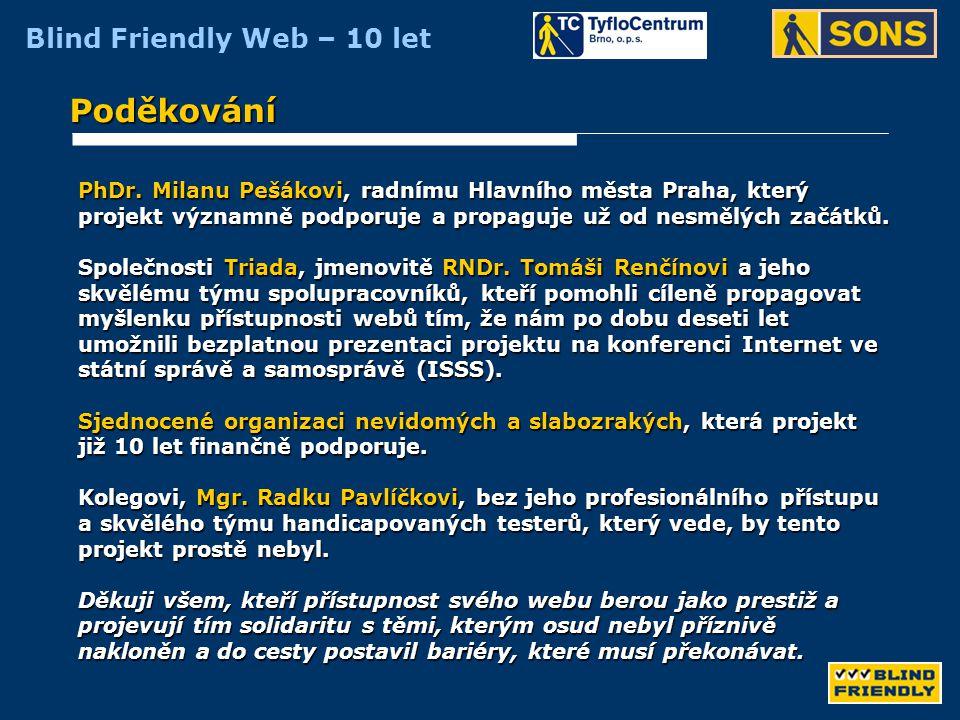 Poděkování PhDr. Milanu Pešákovi, radnímu Hlavního města Praha, který projekt významně podporuje a propaguje už od nesmělých začátků.