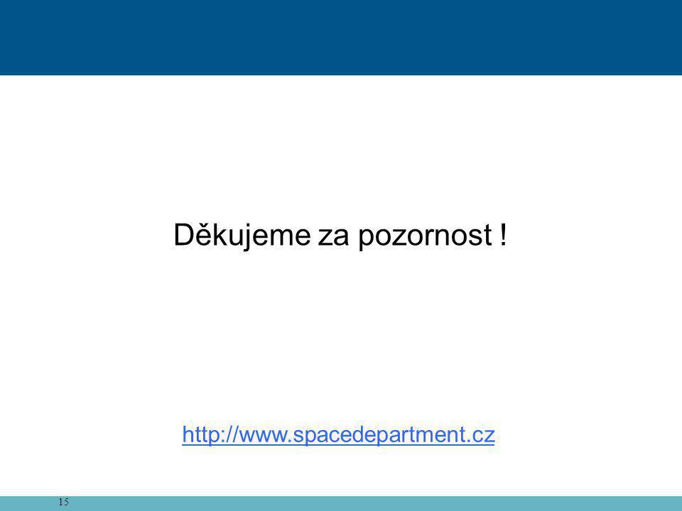 Děkujeme za pozornost ! http://www.spacedepartment.cz 15