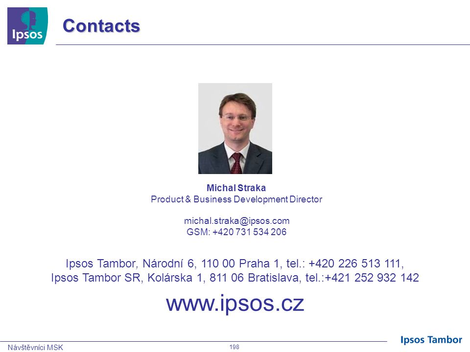 Contacts Michal Straka. Product & Business Development Director. michal.straka@ipsos.com. GSM: +420 731 534 206.