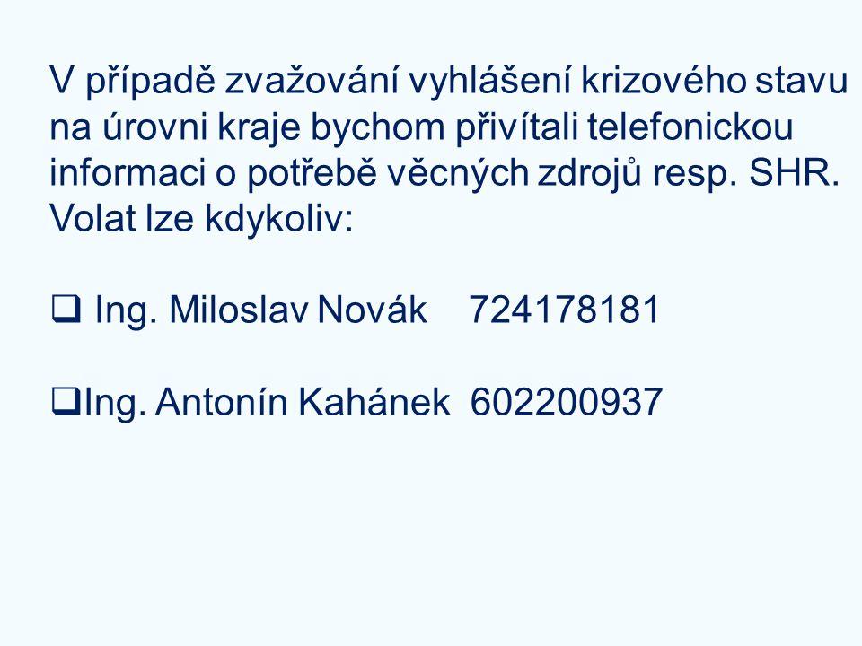 V případě zvažování vyhlášení krizového stavu na úrovni kraje bychom přivítali telefonickou informaci o potřebě věcných zdrojů resp. SHR. Volat lze kdykoliv: