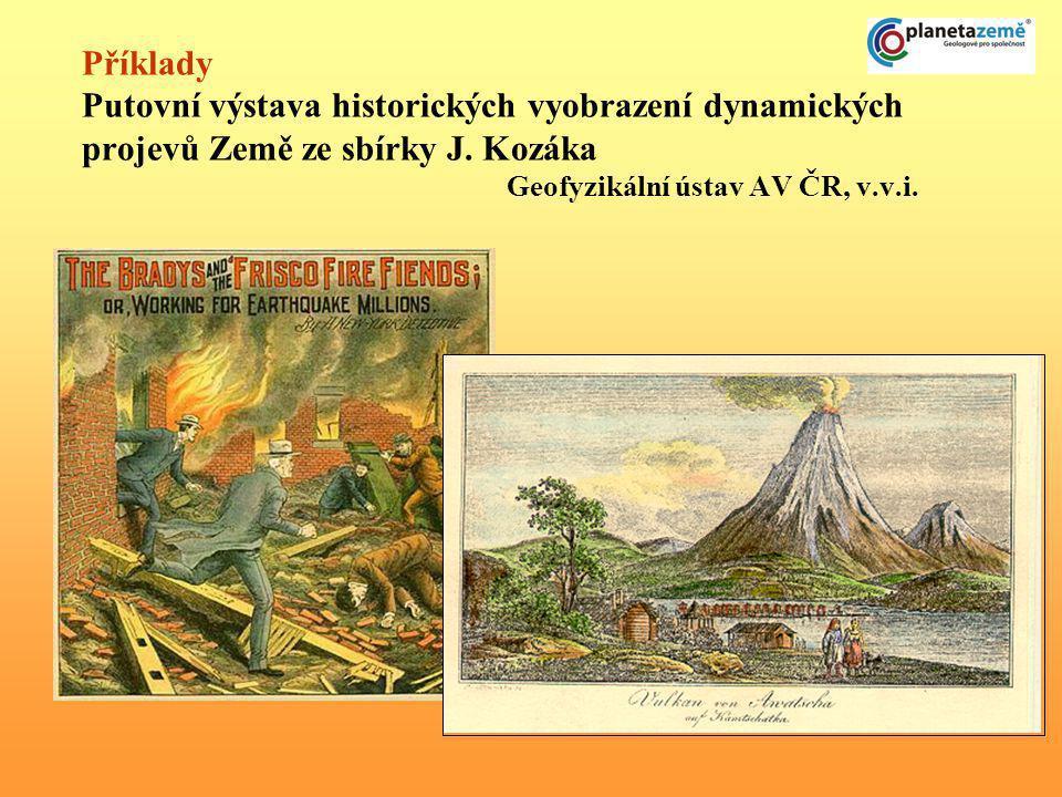Příklady Putovní výstava historických vyobrazení dynamických projevů Země ze sbírky J.