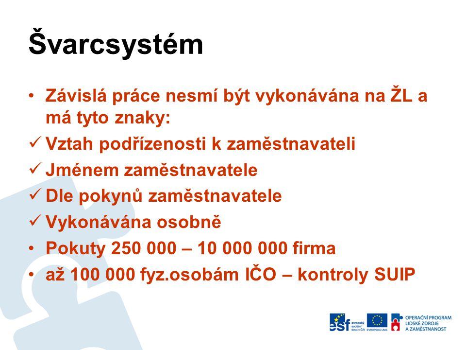 Švarcsystém Závislá práce nesmí být vykonávána na ŽL a má tyto znaky: