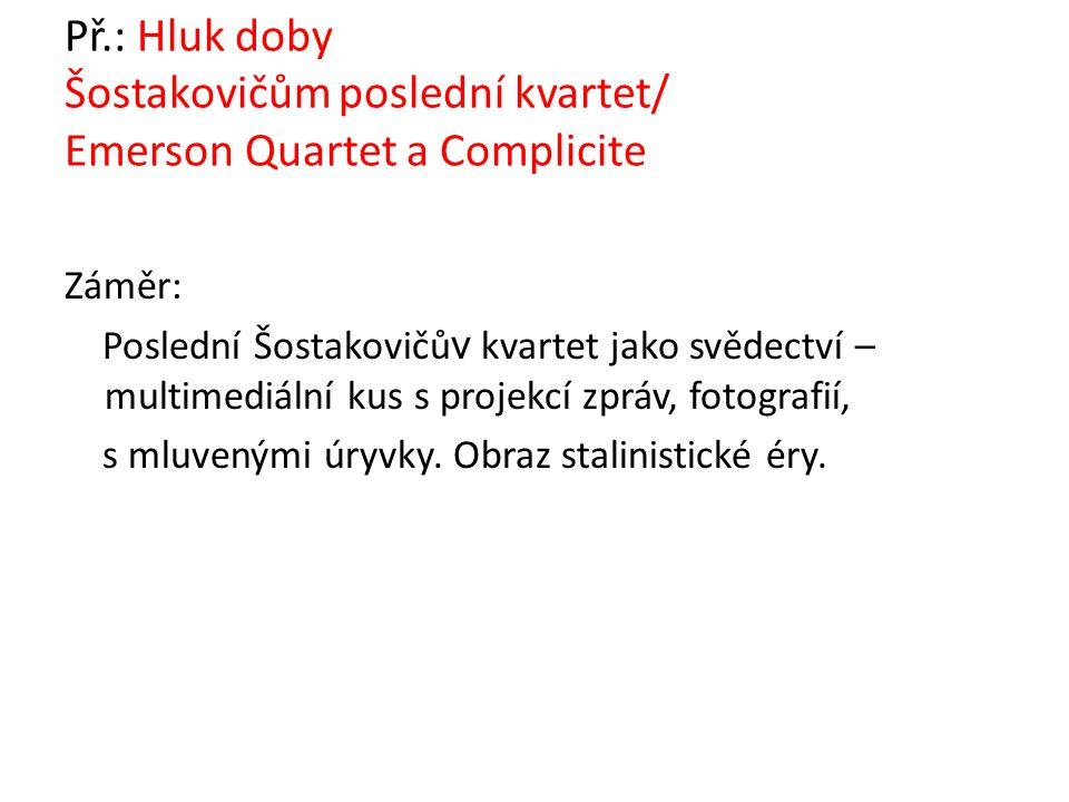 Př.: Hluk doby Šostakovičům poslední kvartet/ Emerson Quartet a Complicite