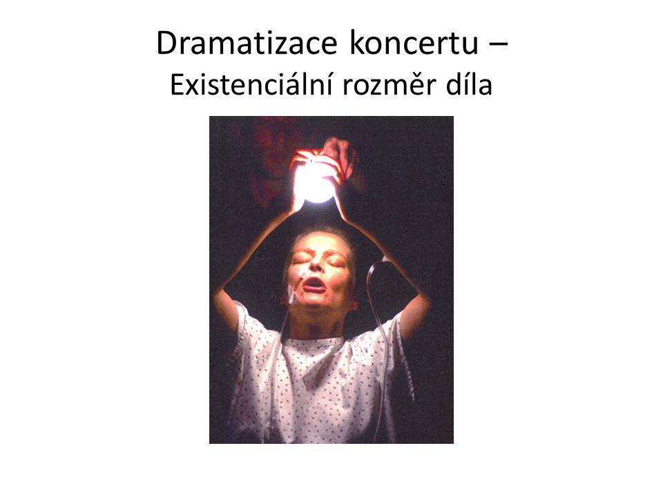 Dramatizace koncertu – Existenciální rozměr díla