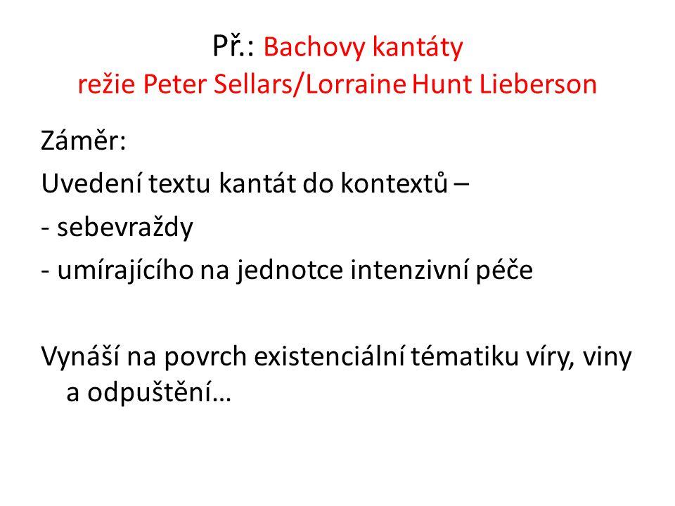 Př.: Bachovy kantáty režie Peter Sellars/Lorraine Hunt Lieberson