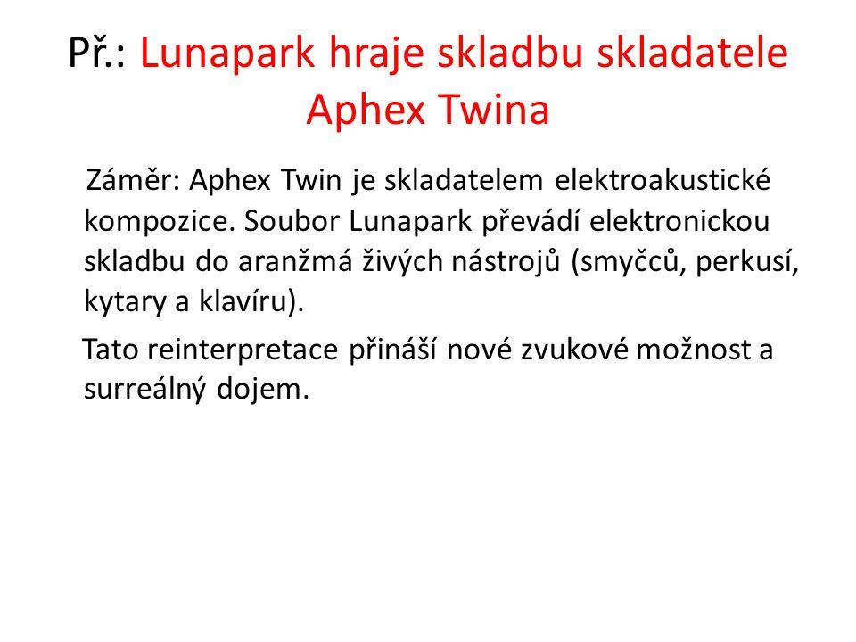 Př.: Lunapark hraje skladbu skladatele Aphex Twina