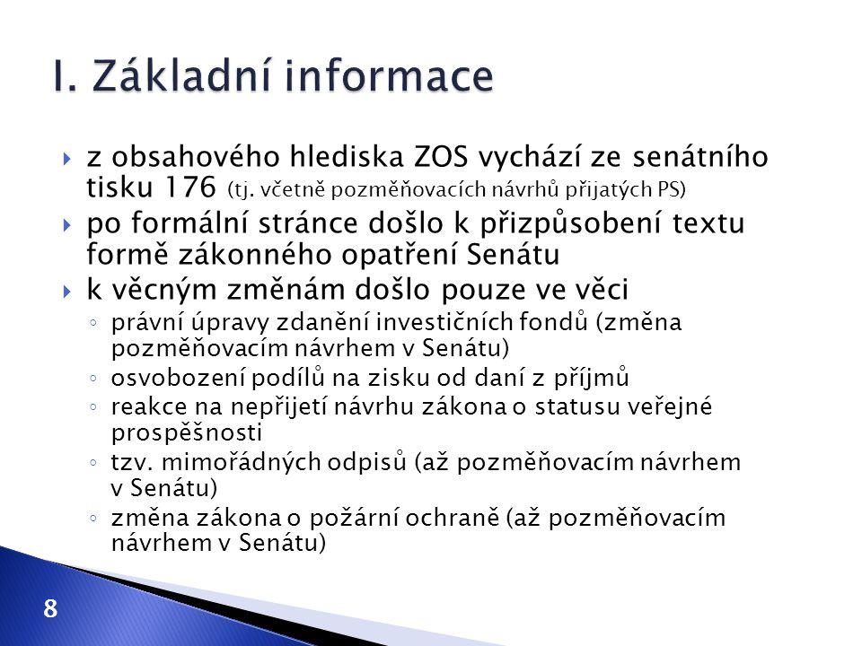 I. Základní informace z obsahového hlediska ZOS vychází ze senátního tisku 176 (tj. včetně pozměňovacích návrhů přijatých PS)